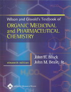 Wilson & Gisvold's Textbook of Organic Medicinal and Pharmaceutical Chemistry (Wilson and Gisvold's Textbook of Organic and Pharmaceutical Chemistry) 11th edition 9780781734813 0781734819