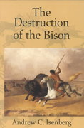 The Destruction of the Bison 1st Edition 9780521003483 0521003482