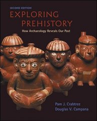 Exploring Prehistory: How Archaeology Reveals Our Past 2nd Edition 9780072978148 0072978147