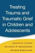 Treating Trauma and Traumatic Grief in Children and Adolescents 1st Edition 9781593853082 1593853084
