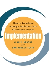 Implementation: How to Transform Strategic Initiatives into Blockbuster Results 1st edition 9780071461559 0071461558