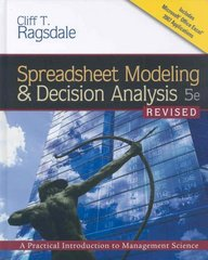 Spreadsheet Modeling & Decision Analysis: A Practical Introduction to Management Science, Revised (with Interactive Video Skillbuilder CD-ROM, ... 2007, Crystal Ball Pro Printed Access Card) 5th edition 9780324656633 0324656637