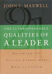 The 21 Indispensable Qualities of a Leader 1st Edition 9780785274407 0785274405