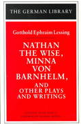 Nathan the Wise, Minna von Barnhelm, and Other Plays and Writings: Gotthold Ephraim Lessing 1st edition 9780826407078 0826407072