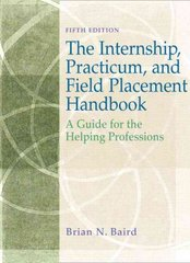 Internship, Practicum, and Field Placement Handbook: A Guide for the Helping Professions 5th Edition 9780132238809 0132238802