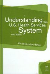 Understanding the U. S. Health Services System 3rd Edition 9781567932638 1567932630