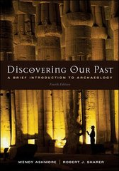 Discovering Our Past: A Brief Introduction to Archaeology 4th Edition 9780072978827 0072978821