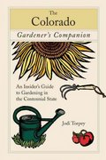 The Colorado Gardener's Companion 1st edition 9780762743087 0762743085