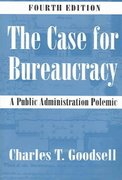 The Case For Bureaucracy: A Public Administration Polemic, 4th Edition 4th Edition 9781568029078 1568029071