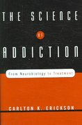 The Science of Addiction 1st Edition 9780393704631 0393704637