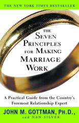 The Seven Principles for Making Marriage Work 1st Edition 9780609805794 0609805797