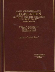 Cases and Materials on Legislation, Statutes and the Creation of Public Policy 4th Edition 9780314172563 0314172564