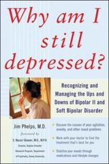 Why Am I Still Depressed? Recognizing and Managing the Ups and Downs of Bipolar II and Soft Bipolar Disorder 1st edition 9780071462372 0071462376