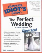 The Complete Idiot's Guide to the Perfect Wedding Illustrated 4E 4th edition 9781592571444 1592571441