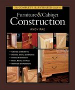 The Complete Illustrated Guide to Furniture and Cabinet Construction 0 9781561584024 1561584029