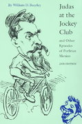 Judas at the Jockey Club and Other Episodes of Porfirian Mexico (Second Edition) 2nd edition 9780803262171 0803262175