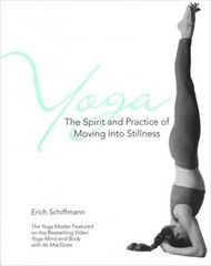 Yoga The Spirit And Practice Of Moving Into Stillness 1st Edition 9780671534806 0671534807