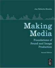Making Media: Foundations of Sound and Image Production 2nd Edition 9780240809076 0240809076