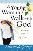 A Young Woman's Walk with God 1st Edition 9780736916530 0736916539
