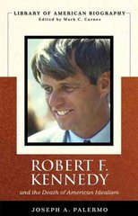 Robert F. Kennedy And the Death of American Idealism (Library of American Biography Series) 1st edition 9780321386106 0321386108