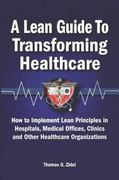 A Lean Guide to Transforming Healthcare 1st Edition 9780873897013 0873897013