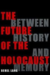The Future of the Holocaust 0 9780801485695 080148569X