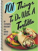 101 Things to Do with a Tortilla 0 9781586854690 1586854690
