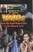 The 1930s from the Great Depression to the Wizard of Oz 0 9780766016095 0766016099