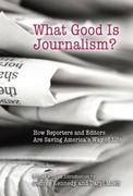 What Good Is Journalism? 0 9780826217318 0826217311