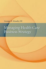 Managing Health Care Business Strategy 1st Edition 9780763734169 0763734160