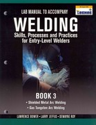 Lab Manual for Jeffus/Bower's Welding Skills, Processes and Practices for Entry-Level Welders, Book 3 1st edition 9781435427976 1435427971