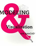 Modeling and Visualization with AutoCAD 1st Edition 9781563675010 1563675013