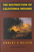 The Destruction of California Indians 1st Edition 9780803272620 0803272626