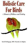 Holistic Care for Birds 1st edition 9780876055663 0876055668