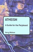 Atheism: A Guide for the Perplexed 1st edition 9780826424938 0826424937