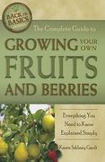 The Complete Guide to Growing Your Own Fruits and Berries 0 9781601383488 1601383487