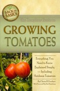 The Complete Guide to Growing Tomatoes 0 9781601383501 1601383509