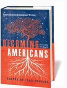 Becoming Americans: Four Centuries of Immigrant Writing 1st Edition 9781598530513 1598530518