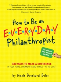 How to Be an Everyday Philanthropist 1st Edition 9780761155041 076115504X