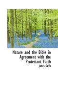 Nature and the Bible in Agreement with the Protestant Faith 0 9781103173877 1103173871