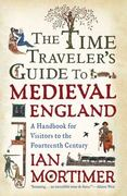 The Time Traveler's Guide to Medieval England 1st Edition 9781439112892 1439112894