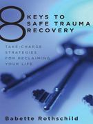 8 Keys to Safe Trauma Recovery 1st Edition 9780393706055 0393706052