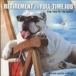 Retirement Is a Full-Time Job 0 9781595438430 1595438432