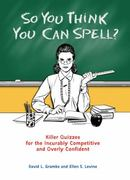So You Think You Can Spell? 1st edition 9780399535284 0399535284