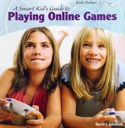 A Smart Kid's Guide to Playing Online Games 1st edition 9781435833500 1435833503
