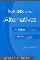 Issues and Alternatives in Educational Philosophy 4th edition 9781883925611 1883925614