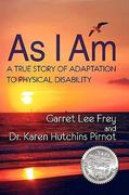 As I Am, a True Story of Adaptation to Physical Disability 1st Edition 9780982254066 0982254067