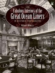 The Fabulous Interiors of the Great Ocean Liners in Historic Photographs 0 9780486247564 0486247562