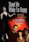 Shoot Me While I'm Happy - Memories from the Tap Goddess of the Lower East Side with Foreword by the Late Gregory Hines 1st Edition 9780980154603 098015460X
