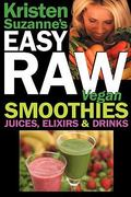 Kristen Suzanne's Easy Raw Vegan Smoothies, Juices, Elixirs, and Drinks 0 9780981755670 0981755674